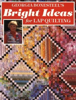 Georgia Bonesteel's Bright Ideas for Lap Quilting