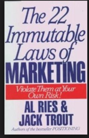 22 Immutable Laws of Marketing:  Violate Them at Your Own Risk!, The