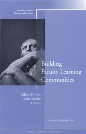 Building Faculty Learning Communities: New Directions for Teaching and Learning, No. 97