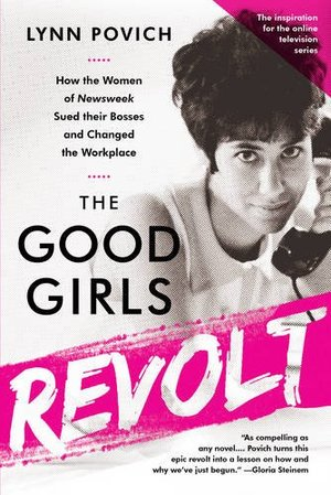 Good Girls Revolt: How the Women of Newsweek Sued their Bosses and Changed the Workplace, The