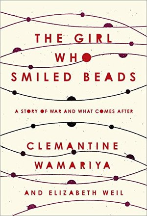 Girl Who Smiled Beads: A Story of War and What Comes After, The