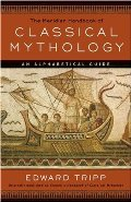 Meridian Handbook of Classical Mythology, The