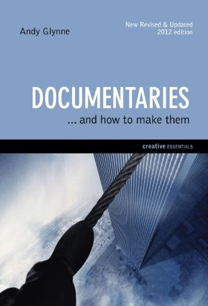 Documentaries: . . . and How to Make Them (Creative Essentials)