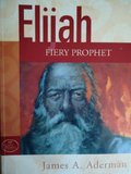 Elijah: Fiery prophet of God (God's people series)