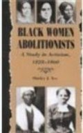 Black Women Abolitionists: Study In Activism, 1828-1860