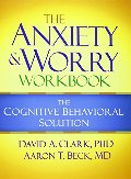 Anxiety and Worry Workbook: The Cognitive Behavioral Solution, The