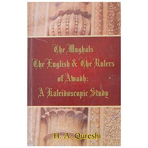 Mughals, the English & the Rulers of Awadh: A Kaleidoscopic Study, The