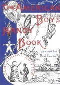 American Boy's Handy Book: What to Do and How to Do It, Centennial Edition, The