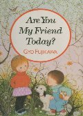 Are You My Friend Today?