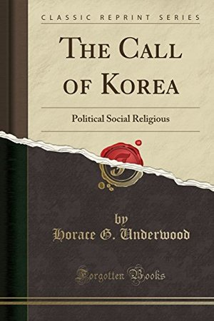 Call of Korea: Political Social Religious (Classic Reprint), The