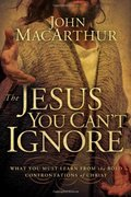 Jesus You Cant Ignore: What You Must Learn from the Bold Confrontations of Christ, The