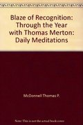Blaze of recognition: Through the year with Thomas Merton : daily meditations