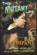 This Mutant Life: Bad Company: A Neo-Pulp Anthology