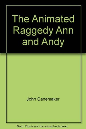 animated Raggedy Ann and Andy: An intimate look at the art of animation its history, techniques, and artists, The