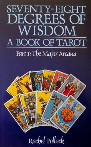 78 Degrees Of Wisdom: Seventy-Eight Degrees of Wisdom: A Book of Tarot, Part 1: The Major Arcana
