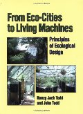 From Eco-Cities to Living Machines: Principles of Ecological Design