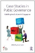 Case Studies in Public Governance: Building Institutions in Singapore