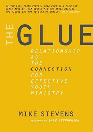 Glue: Relationship as the Connection for Effective Youth Ministry, The