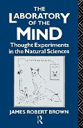 Laboratory of the Mind: Thought Experiments in the Natural Sciences (Philosophical Issues in Science), The