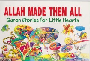 Allah Made Them All (Quran Stories for Little Hearts)