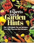 Experts Book of Garden Hints: Over 1,500 Organic Tips and Techniques from 250 of America's Best Gardners, The