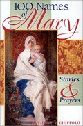 100 Names of Mary: Stories & Prayers