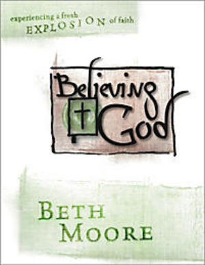 Believing God - Experiencing a Fresh Explosion of Faith