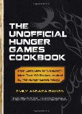 "Unofficial Hunger Games Cookbook: From Lamb Stew to Groosling"" - More than 150 Recipes Inspired by The Hunger Games Trilogy"", The"