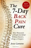 7-Day Back Pain Cure: How Thousands of People Got Relief Without Doctors, Drugs, or Surgery, The