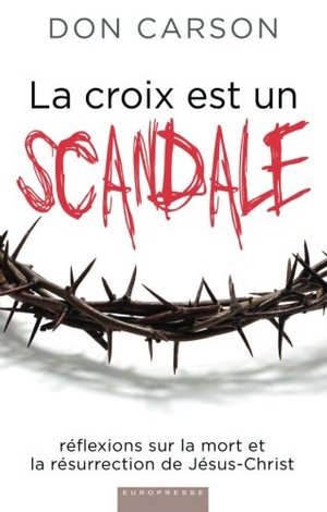 La croix est un scandale (Scandalous: The Cross and Resurrection of Jesus): Réflexions sur la mort et la résurrection de Jésus-Christ (French Edition)