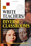 White Teachers / Diverse Classrooms: A Guide to Building Inclusive Schools, Promoting High Expectations, and Eliminating Racism (White Teachers / Diverse Classrooms Companion Products)