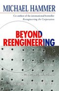 Beyond Re-Engineering: How the Process-centred Organization Is Changing Our Work and Our Lives
