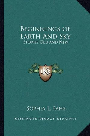 Beginnings of Earth And Sky: Stories Old and New