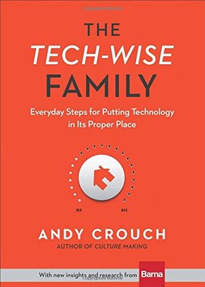 Tech-Wise Family: Everyday Steps for Putting Technology in Its Proper Place, The