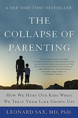 Collapse of Parenting: How We Hurt Our Kids When We Treat Them Like Grown-Ups, The
