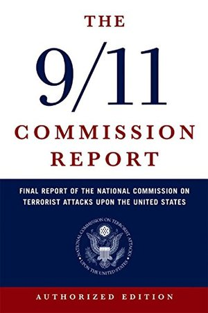 9/11 Commission Report, The: Final Report of the National Commission on Terrorist Attacks Upon the United States
