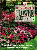 Big Book of Flower Gardening: A Guide to Growing Beautiful Annuals, Perennials, Bulbs, and Roses, The