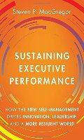 Sustaining Executive Performance: How the New Self-Management Drives Innovation, Leadership, and a More Resilient World [CONTACT SJOG LIBRARY TO BORROW]