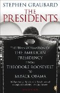 Presidents: The Transformation of the American Presidency from TheodoreRoosevelt to Barack, The