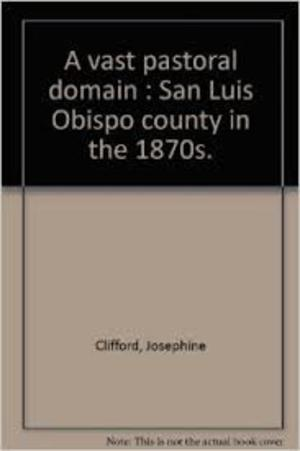 A Vast Pastoral Domain: San Luis Obispo County in the 1870s