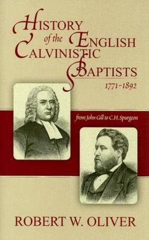 History of the English Calvinistic Baptists 1771-1892