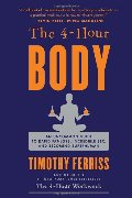 4-Hour Body: An Uncommon Guide to Rapid Fat-Loss, Incredible Sex, and Becoming Superhuman, The