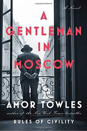 Gentleman in Moscow: A Novel, A