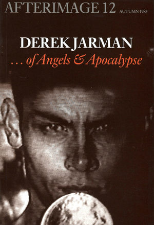 AFTERIMAGE: No. 12 Autumn 1985 Derek Jarman ... of Angels  & Apocalypse