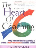 Heart of Coaching: Using Transformational Coaching to Create a High-Performance Coaching Culture, The