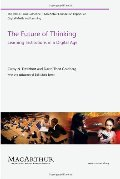 Future of Thinking: Learning Institutions in a Digital Age (The John D. and Catherine T. MacArthur Foundation Reports on Digital Media and Learning), The