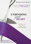 Unbinding Your Heart: 40 Days of Prayer and Faith Sharing (Unbinding the Gospel)