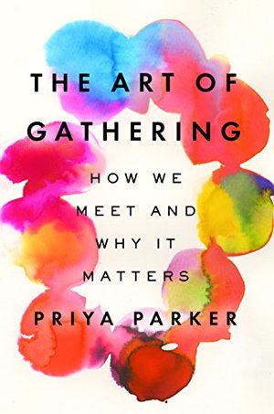 Art of Gathering: How We Meet and Why It Matters, The