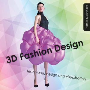 3D Fashion Design : Technique, Design and Visualization