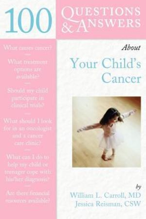 100 Questions and Answers about Your Child's Cancer